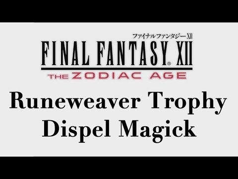 Final Fantasy XII: The Zodiac Age - Dispel Magick (Runeweaver Trophy)
