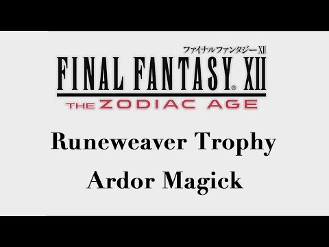 Final Fantasy XII: The Zodiac Age - Ardor Magick (Runeweaver Trophy)