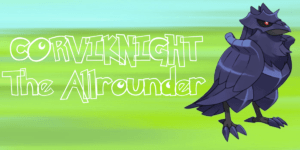 Corviknight - The Allrounder
