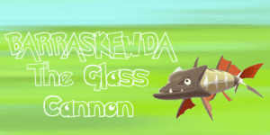 Barraskewda - The Glass Cannon