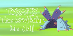 Toxapex - The Switch-In Wall