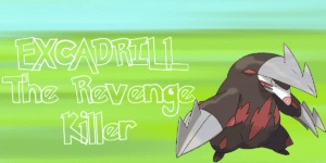 Excadrill - The Revenge Killer