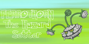 Ferrothorn - The Hazard Setter